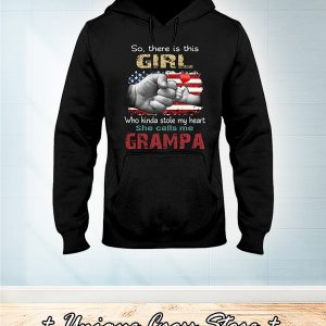 American Flag So There Is Girl Who Kinda Stole My Heart She Calls Me Grampa hoodie