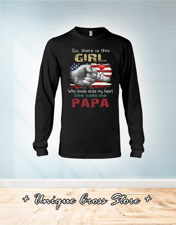 American Flag So There Is Girl Who Kinda Stole My Heart She Calls Me Papa long sleeve