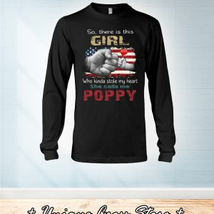 American Flag So There Is Girl Who Kinda Stole My Heart She Calls Me Poppy long sleeve