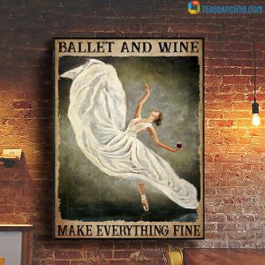 Ballet and wine make everything fine poster