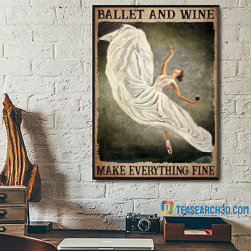 Ballet and wine make everything fine poster A1