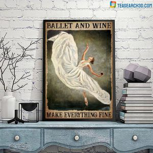 Ballet and wine make everything fine poster A2