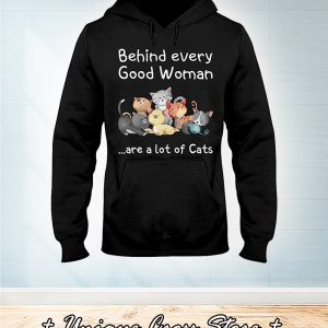 Behind Every Good Woman Are A Lot Of Cats hoodie