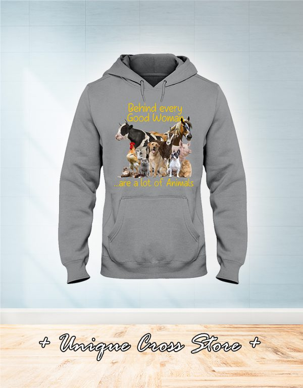 Behind every good woman are a lot of animals hoodie