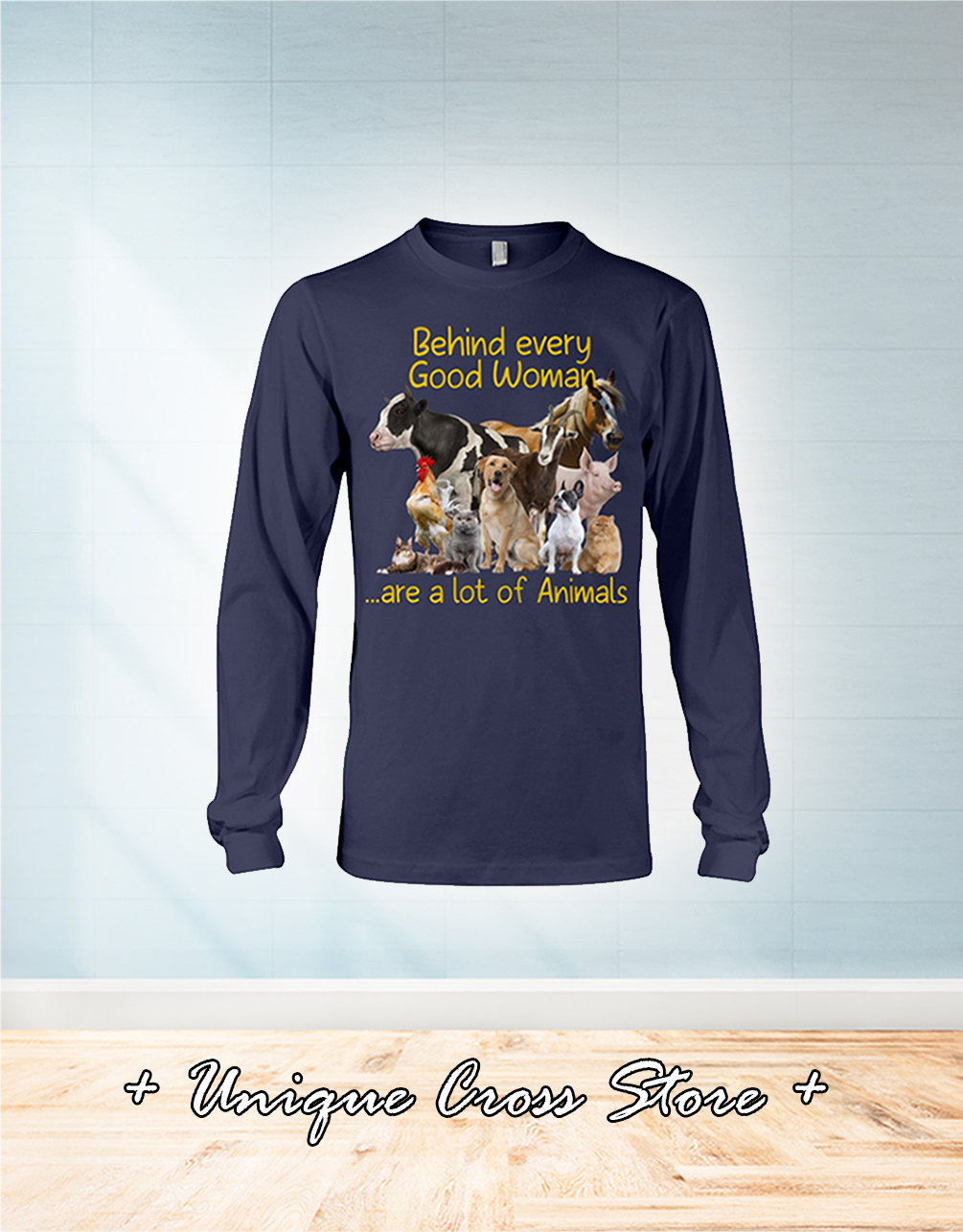 Behind every good woman are a lot of animals long sleeve