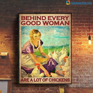 Behind every good woman are a lot of chickens poster A1