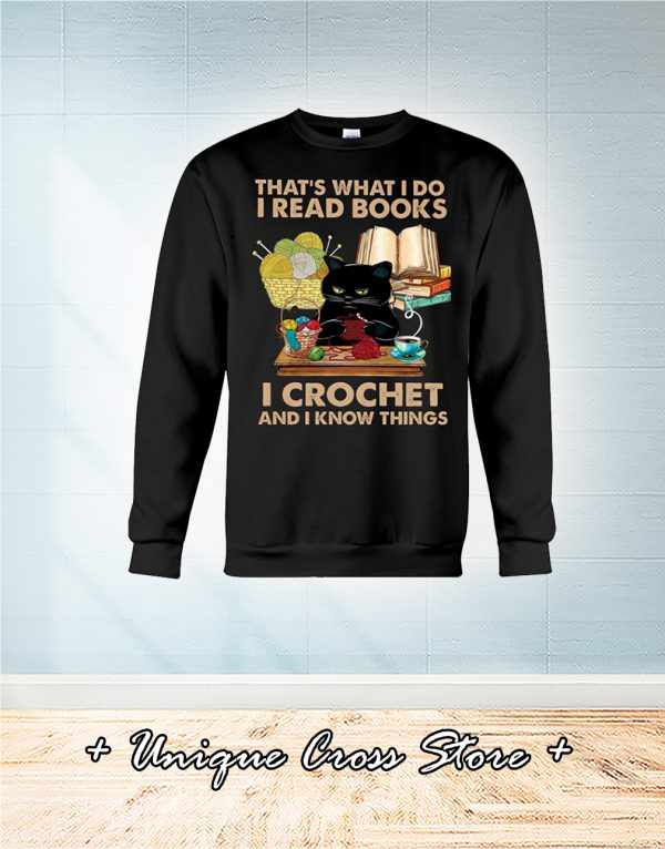 Black Cat That's What I Do I Read Books I Crochet And I Know Things sweater