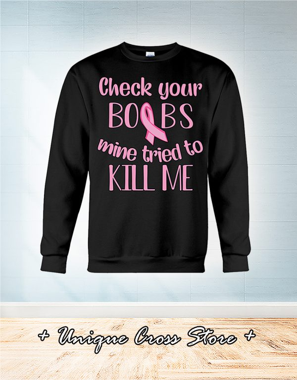 Breast Cancer Check Your Boobs Mine Tried To Kill Me sweater
