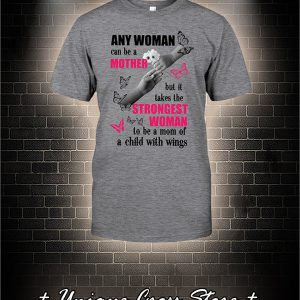 Butterfly Any Woman Can Be A Mother But It Takes The Stronggest Woman To Be A Mom Of A Child With Wings Shirt