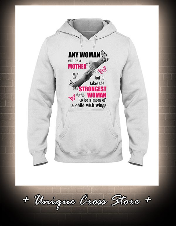 Butterfly Any Woman Can Be A Mother But It Takes The Stronggest Woman To Be A Mom Of A Child With Wings hoodie