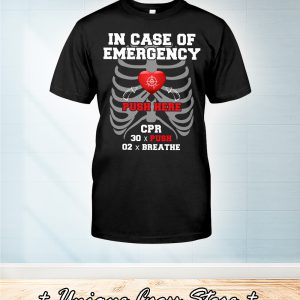 CPR instructor in case of emergency push here shirt