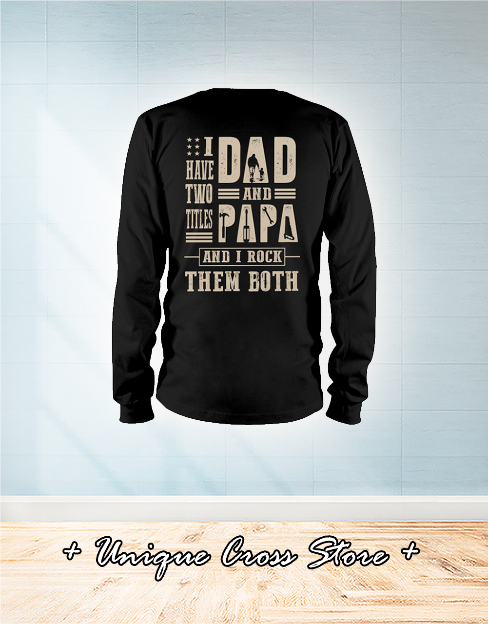 Carpenter Mechanic I Have Titles Two Dad And Papa And I Rock Them Both long sleeve
