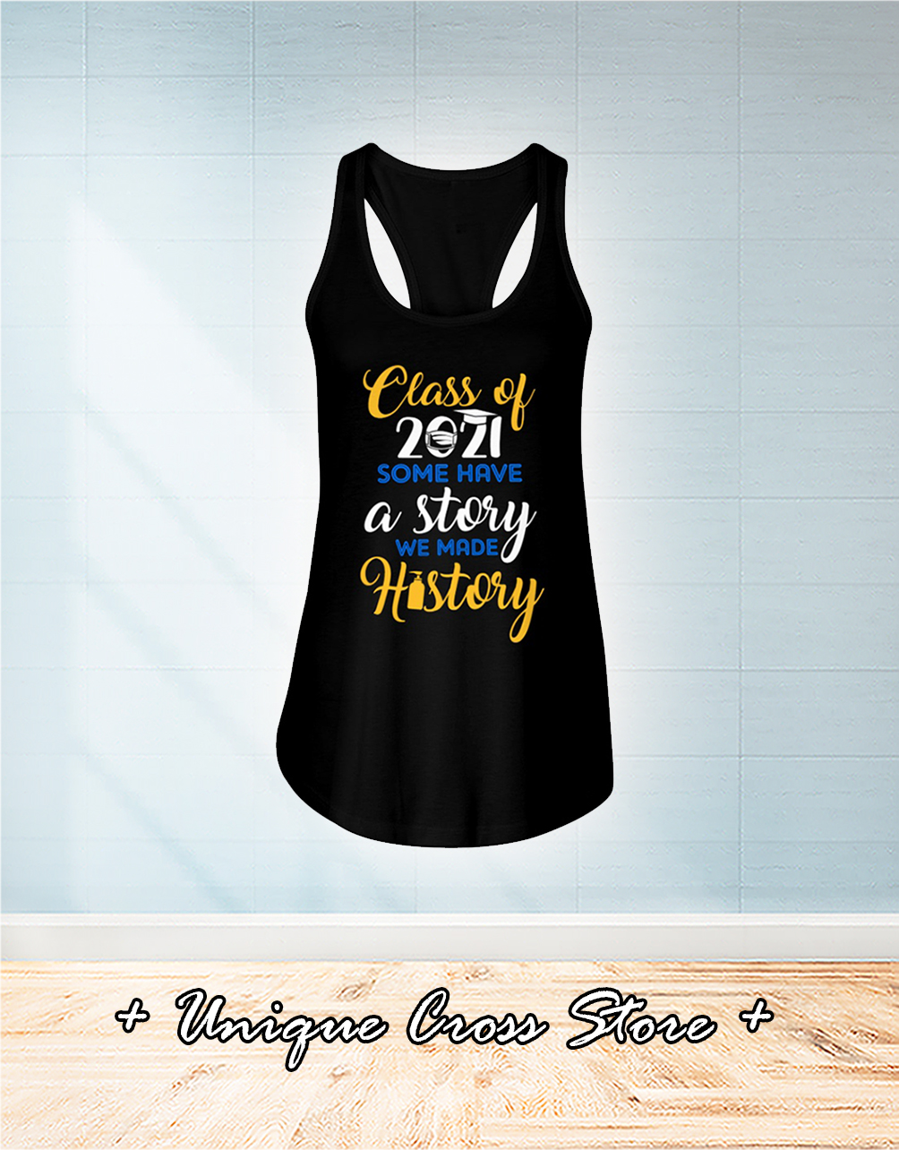 Class Of 2021 Some Have A Story We Made History flow tank