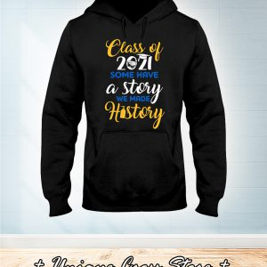 Class Of 2021 Some Have A Story We Made History hoodie