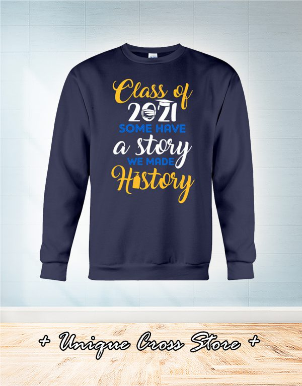 Class Of 2021 Some Have A Story We Made History sweater