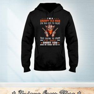 Cowboy I'm A Grumpy Old Man I'm Too Old To Fight Too Slow To Run I'll Just Shoot You And Be Done With It hoodie
