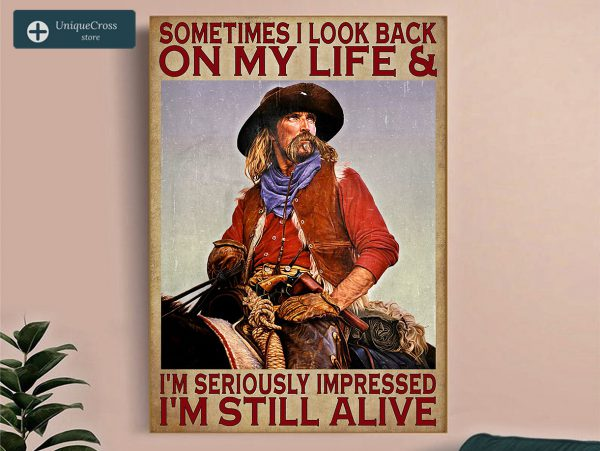 Cowboy sometimes I look back on my life and I'm seriously impressed I'm still alive poster A1