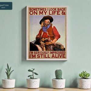 Cowboy sometimes I look back on my life and I'm seriously impressed I'm still alive poster A2