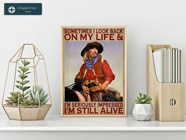 Cowboy sometimes I look back on my life and I'm seriously impressed I'm still alive poster A3