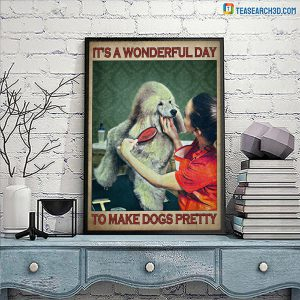 Dog grooming It's a wonderful day to make dogs pretty poster