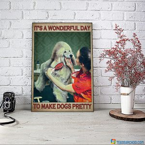 Dog grooming It's a wonderful day to make dogs pretty poster A2
