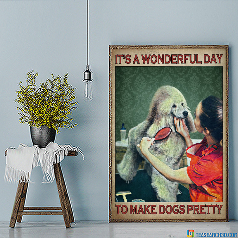 Dog grooming It's a wonderful day to make dogs pretty poster A3