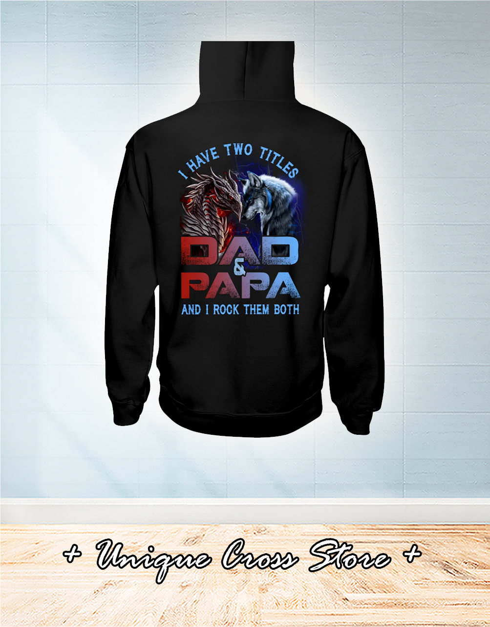 Dragon And Wolf I Have Titles Two Dad And Papa And I Rock Them Both hoodie