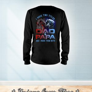Dragon And Wolf I Have Titles Two Dad And Papa And I Rock Them Both long sleeve