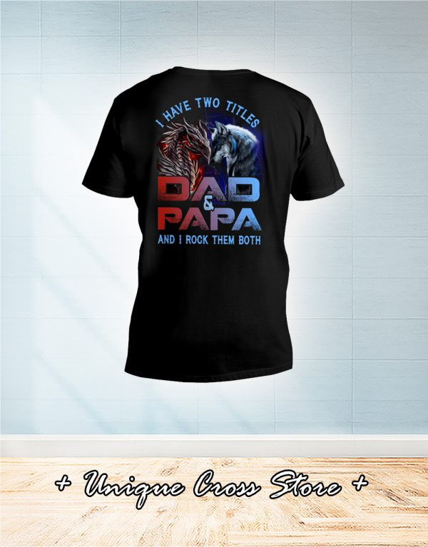 Dragon And Wolf I Have Titles Two Dad And Papa And I Rock Them Both v-neck