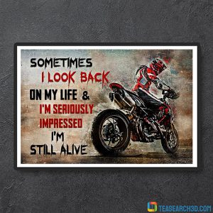 Ducati Motorcycle Sometimes I Look Back On My Life And I'm Seriously Impressed I'm Still Alive Poster A1