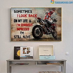 Ducati Motorcycle Sometimes I Look Back On My Life And I'm Seriously Impressed I'm Still Alive Poster A2