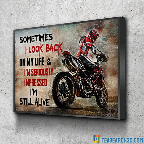 Ducati Motorcycle Sometimes I Look Back On My Life And I'm Seriously Impressed I'm Still Alive Poster A3