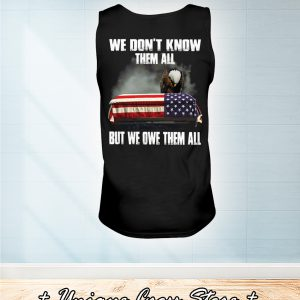 Eagle We Don't Know Them All But We Owe Them All tank top
