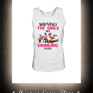 Flamingo Warning the girl are drinking again tank top