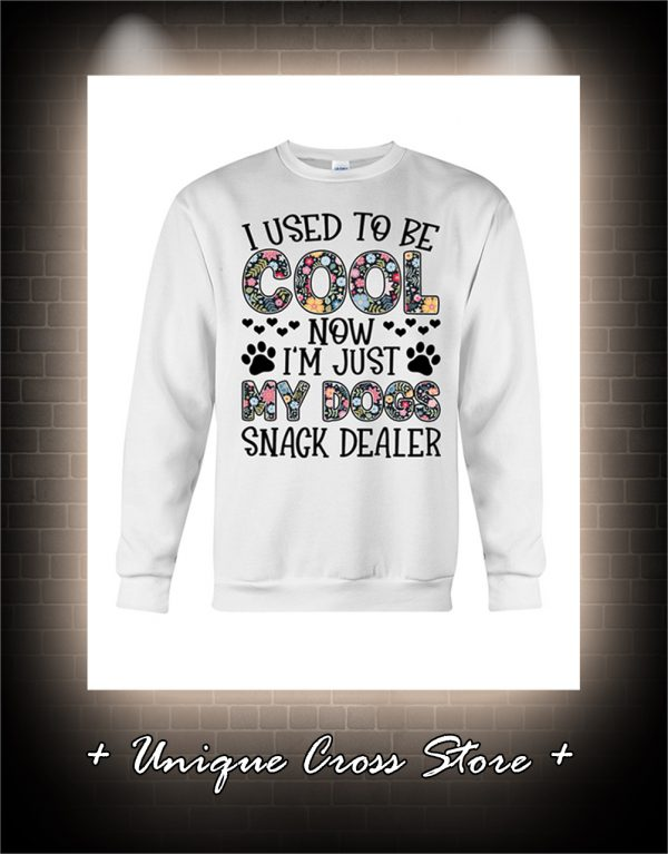 Floral I used to be cool now i'm just my dogs snack dealer sweatshirt
