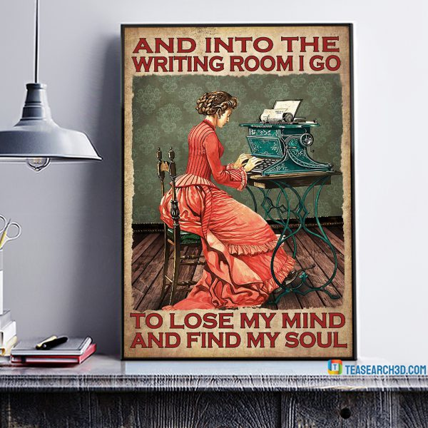 Girl and into the writing room I go to lose my mind and find my soul poster