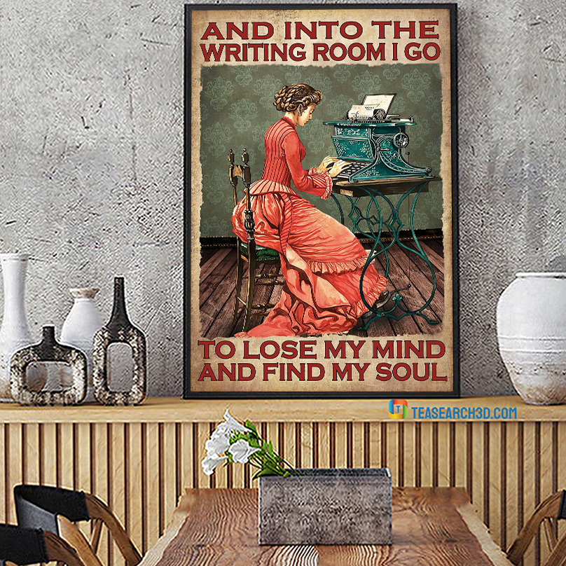 Girl and into the writing room I go to lose my mind and find my soul poster A1