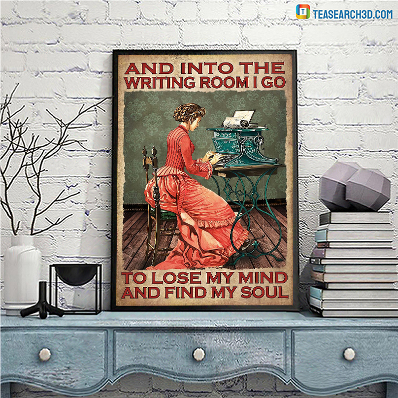 Girl and into the writing room I go to lose my mind and find my soul poster A2