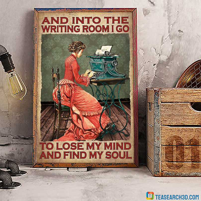 Girl and into the writing room I go to lose my mind and find my soul poster A3