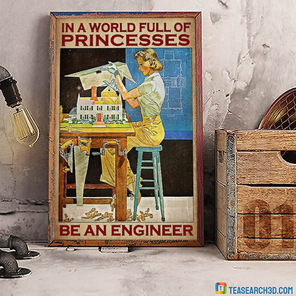 Girl in a world full of princess be an engineer poster A1