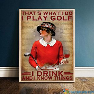 Girl that's what I do I play golf I drink and I know things poster A1
