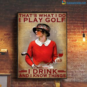 Girl that's what I do I play golf I drink and I know things poster A2