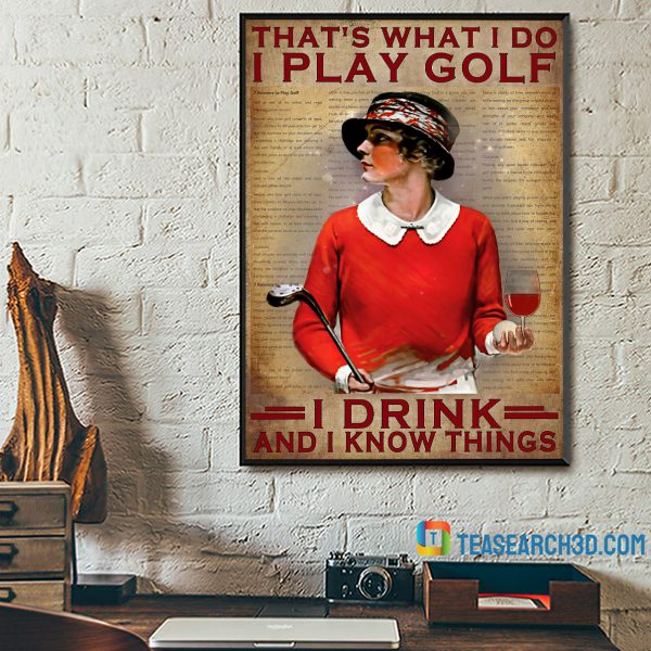Girl that's what I do I play golf I drink and I know things poster A3