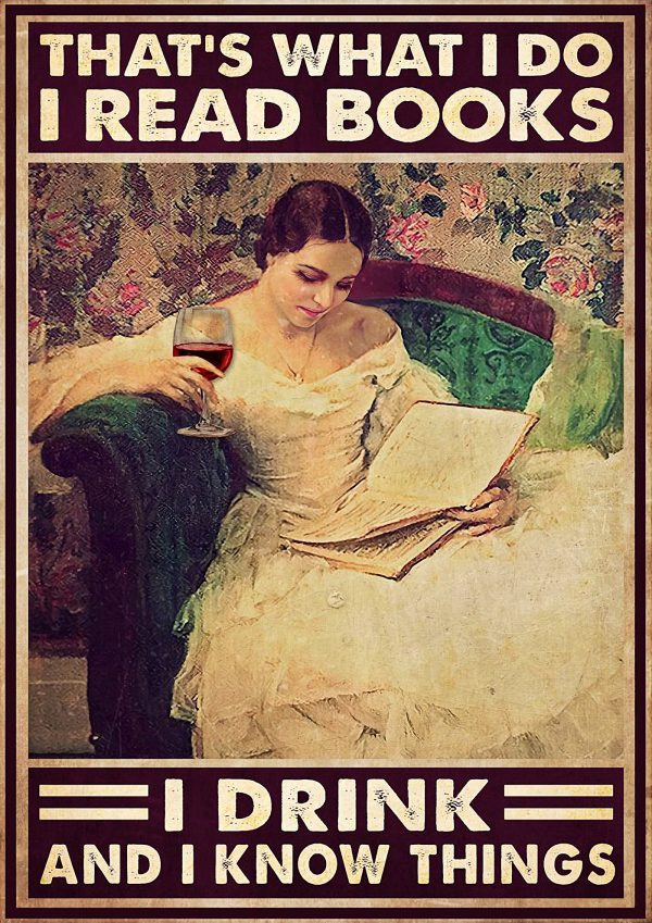 Girl that's what I do I read books I drink and I know things poster