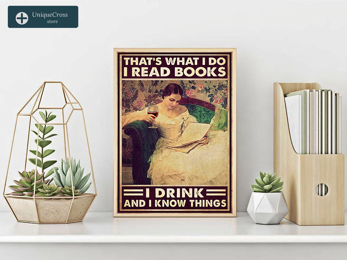 Girl that's what I do I read books I drink and I know things poster A1