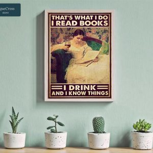 Girl that's what I do I read books I drink and I know things poster A2