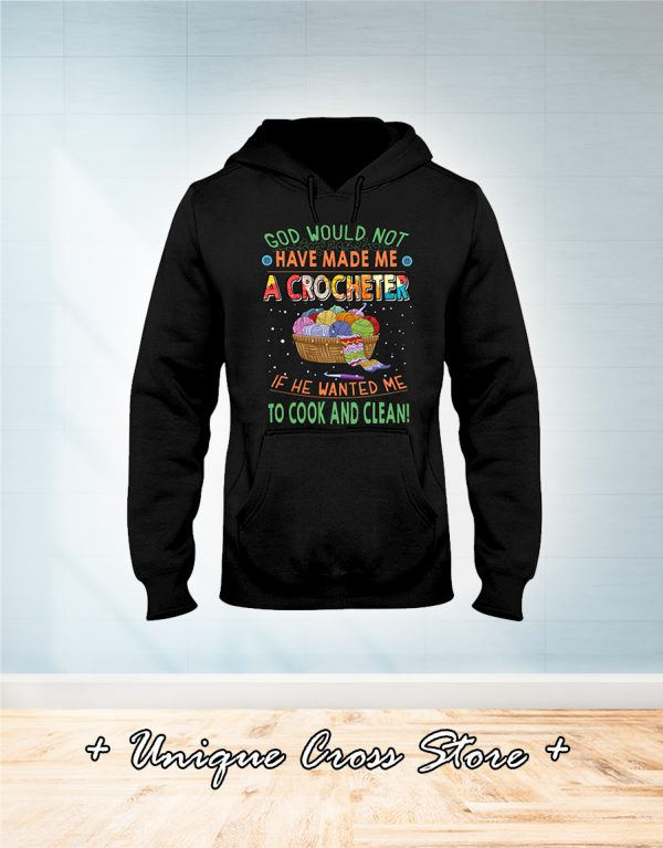 God would not have made me a crocheter if he wanted me to cook and clean hoodie