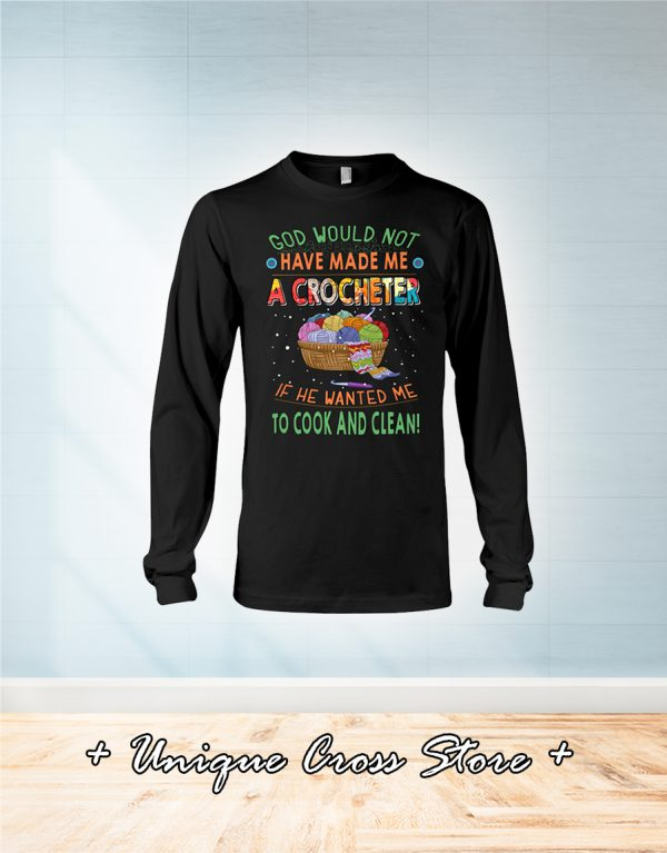 God would not have made me a crocheter if he wanted me to cook and clean long sleeve