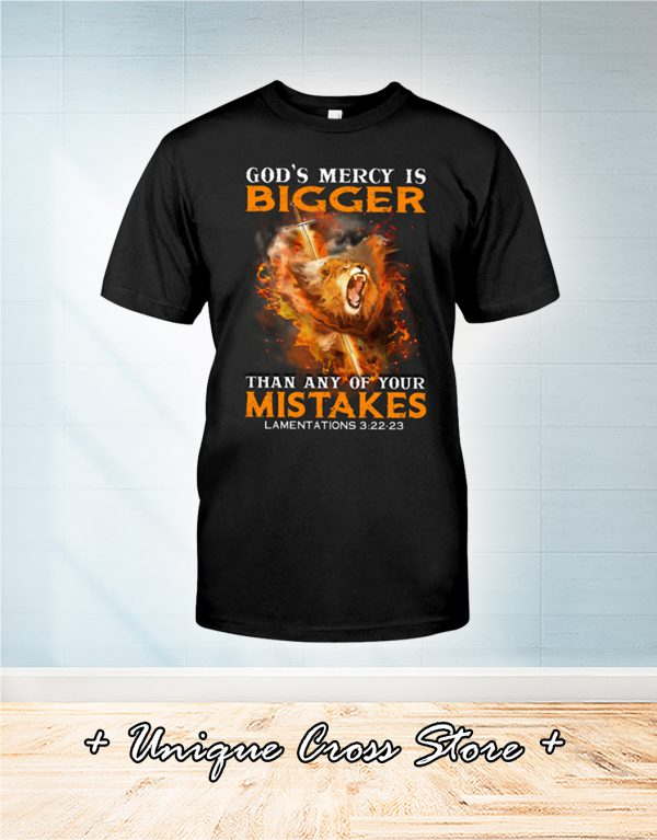 God's mercy is bigger than any of your mistake shirt