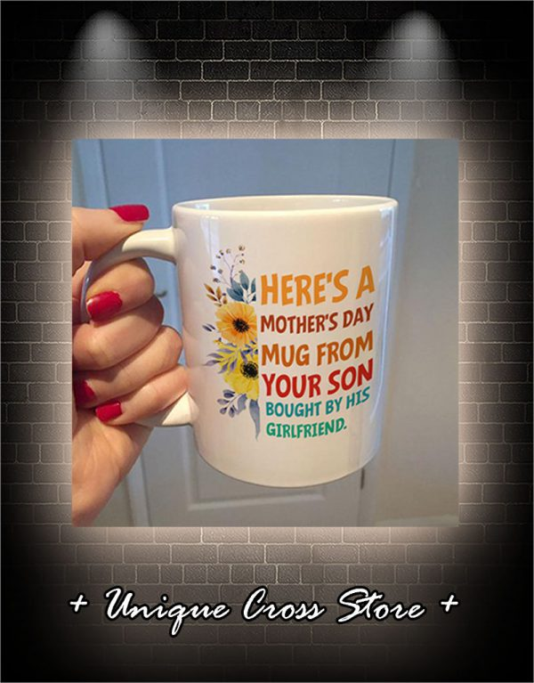 Here's A Mother's Day Mug From Your Son Bought By His Girlfriend Mug 1